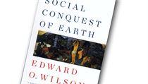 Edward Osborne Wilson. The Social Conquest of Earth | na serveru Lidovky.cz | aktu�ln� zpr�vy