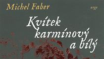 Michel  Faber: Kv�tek karm�nov� a b�l�