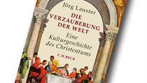 Jörg Lauster, Die Verzauberung der Welt: Eine Kulturgeschichte des Christentums | na serveru Lidovky.cz | aktu�ln� zpr�vy