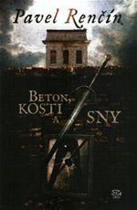 Beton, kosti a sny Pavel Ren��n