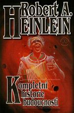 Kompletní historie budoucnosti Robert A. Heinlein