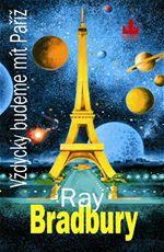 Vždycky budeme mít Paříž Ray Bradbury