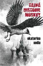 Tajná historie Moskvy Ekaterina Sedia