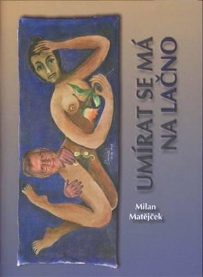 Milan Matějček - Umírat se má na lačno