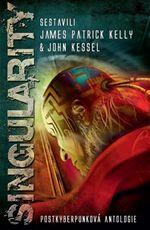 Singularity James Patrick Kelly John Kessel postkyberpunková antologie